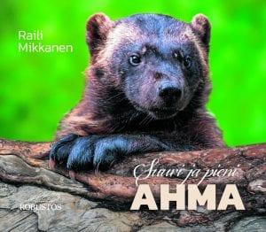 Raili Mikkanen: Suuri ja pieni ahma Kustantaja: Kustannusliike Robustos. Sivumäärä: 32. Suositushinta: n. 25 €.